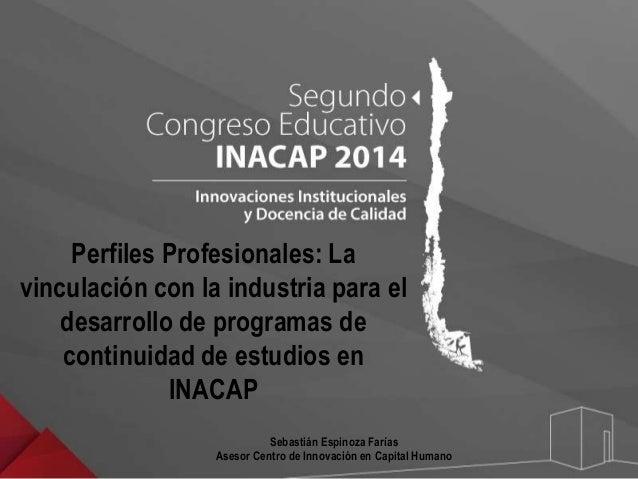 Perfiles Profesionales: La  vinculación con la industria para el  desarrollo de programas de  continuidad de estudios en  ...