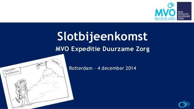 Slotbijeenkomst  9 MVO Expeditie Duurzame Zorg  Rotterdam – 4 december 2014  W om!