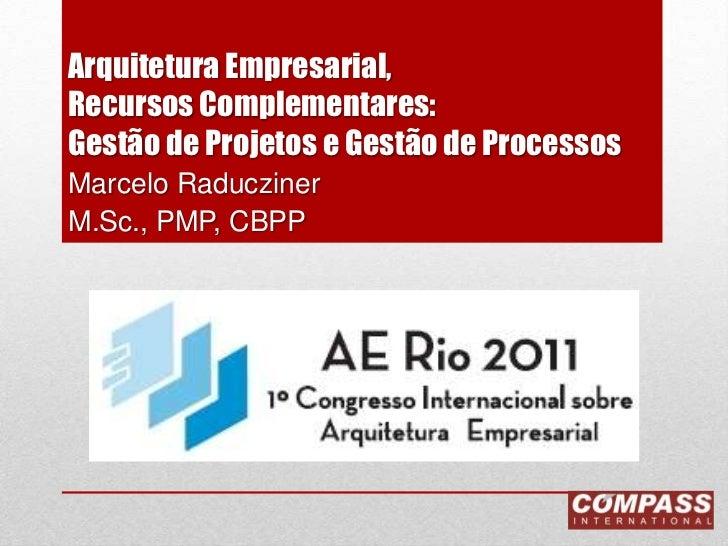 Arquitetura Empresarial,Recursos Complementares: Gestão de Projetos e Gestão de Processos<br />Marcelo Raducziner <br />M....