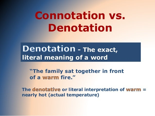 "Connotation vs. Denotation - The exact, literal meaning of a word ""The family sat together in front of a fire."" The or lit..."