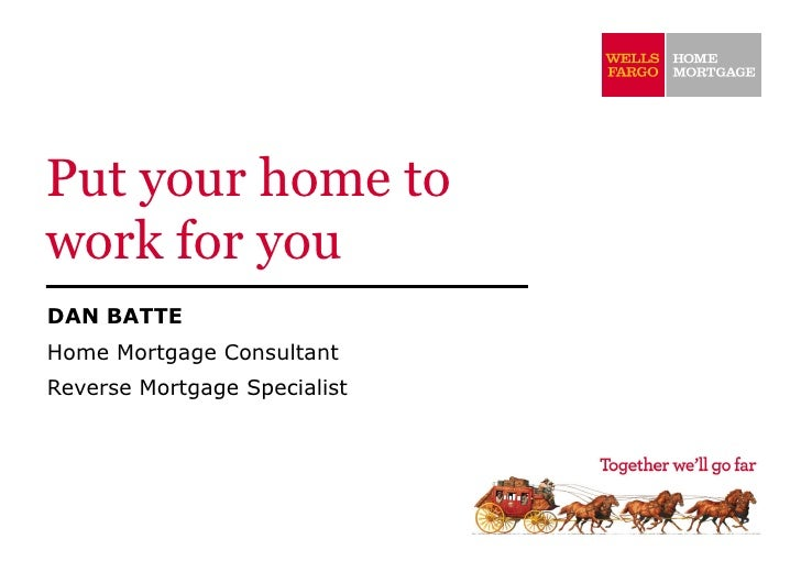 Put your home to work for you DAN BATTE Home Mortgage Consultant Reverse Mortgage Specialist