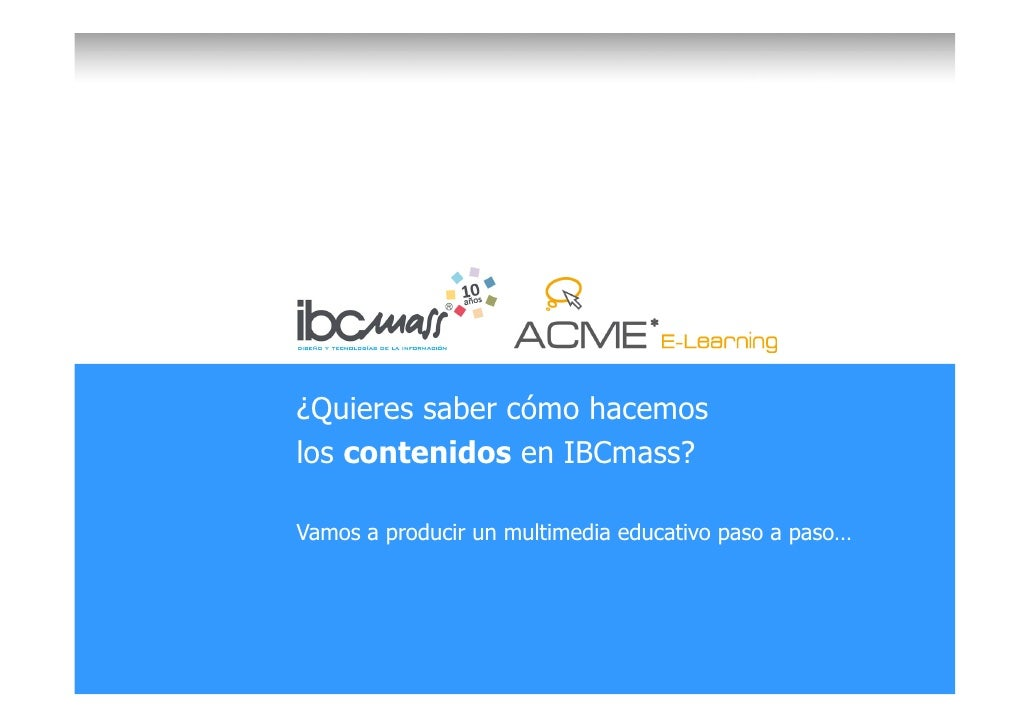 ¿Quieres saber cómo hacemos los contenidos en IBCmass?  Vamos a producir un multimedia educativo paso a paso…