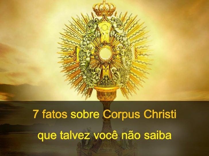 1. VOCÊ SABIA? A festa de Corpus Christi (Corpo deCristo) é uma solenidade instituída em honra do Santíssimo Sacramento.É ...