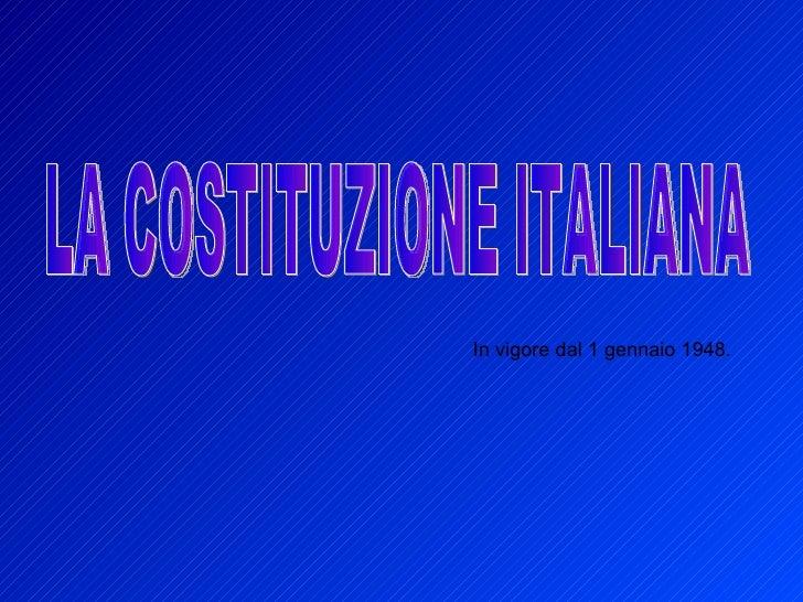LA COSTITUZIONE ITALIANA In vigore dal 1 gennaio 1948.