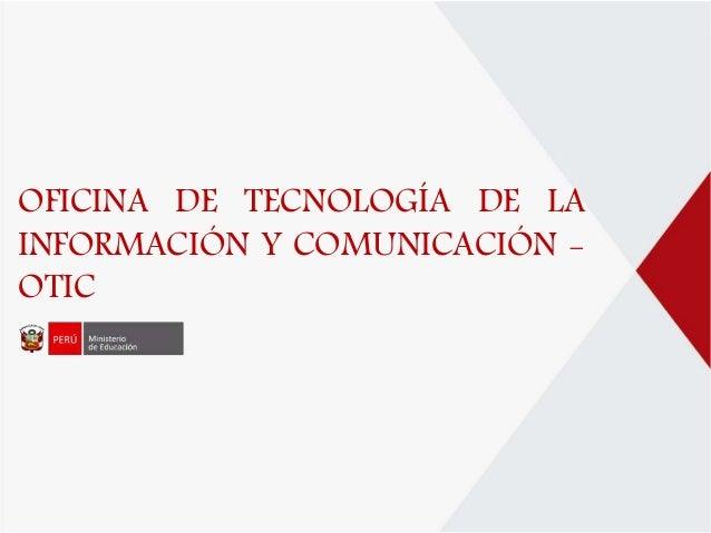 OFICINA DE TECNOLOGÍA DE LA INFORMACIÓN Y COMUNICACIÓN - OTIC