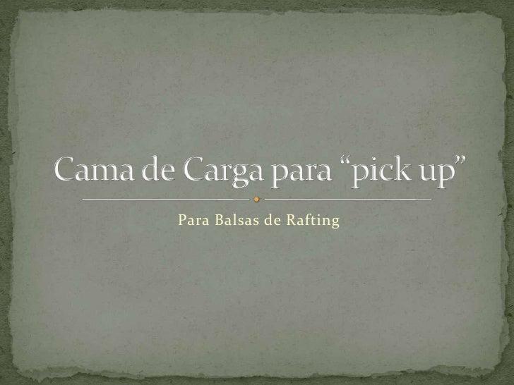 "Para Balsas de Rafting<br />Cama de Carga para ""pick up""<br />"