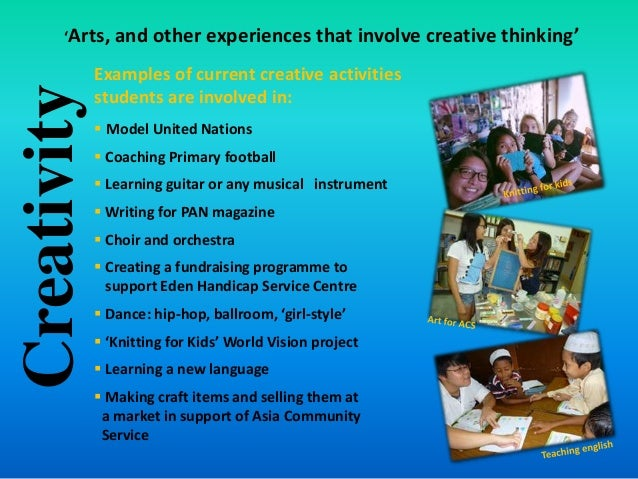 Examples of current creative activities students are involved in:  Model United Nations  Coaching Primary football  Lea...