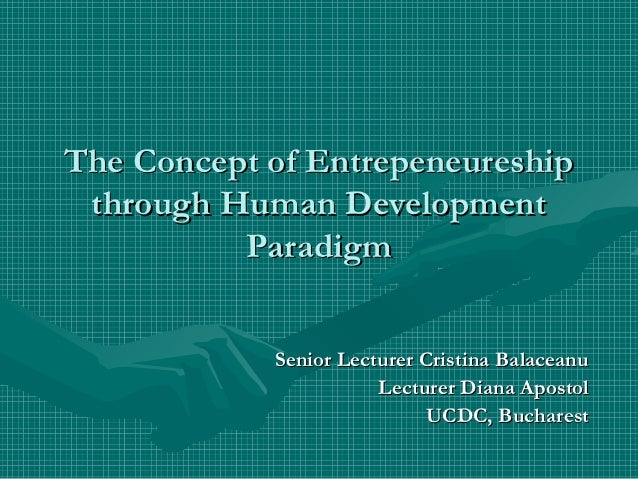 The Concept of Entrepeneureship through Human Development          Paradigm            Senior Lecturer Cristina Balaceanu ...