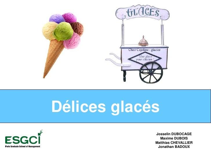 Délices glacés<br />Josselin DUBOCAGE<br />Maxime DUBOIS<br />Matthias CHEVALLIER<br />Jonathan BADOUX<br />