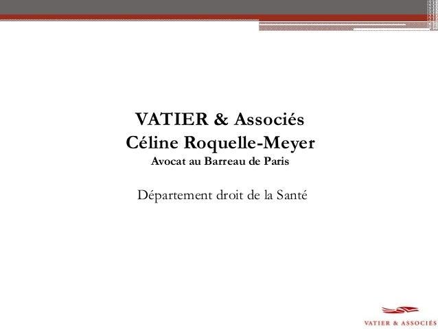 VATIER & Associés Céline Roquelle-Meyer Avocat au Barreau de Paris Département droit de la Santé