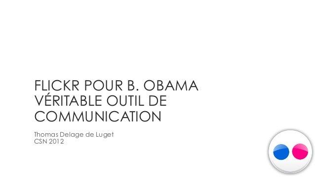 FLICKR POUR B. OBAMAVÉRITABLE OUTIL DECOMMUNICATIONThomas Delage de LugetCSN 2012