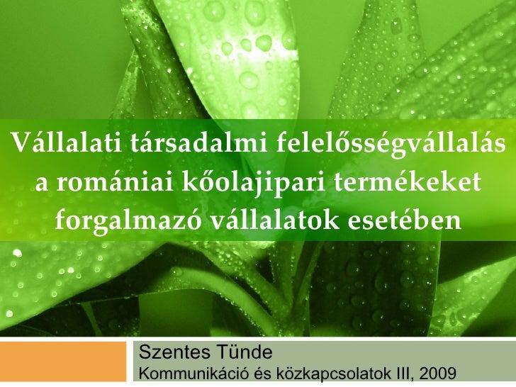 Vállalati társadalmi felelősségvállalás a romániai kőolajipari termékeket forgalmazó vállalatok esetében Szentes Tünde Kom...