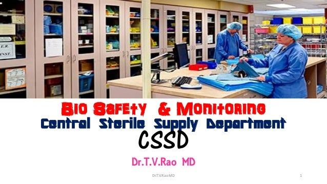 Bio Safety & Monitoring Central Sterile Supply Department CSSD Dr.T.V.Rao MD Dr.T.V.Rao MD 1