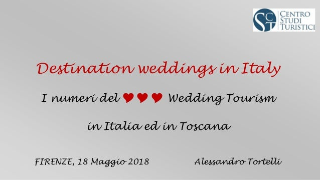 Destination weddings in Italy I numeri del  Wedding Tourism in Italia ed in Toscana FIRENZE, 18 Maggio 2018 Alessandro ...