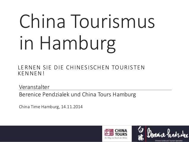 China Tourismus in Hamburg LERNEN SIE DIE CHINESISCHEN TOURISTEN KENNEN! Veranstalter Berenice Pendzialek und China Tours ...