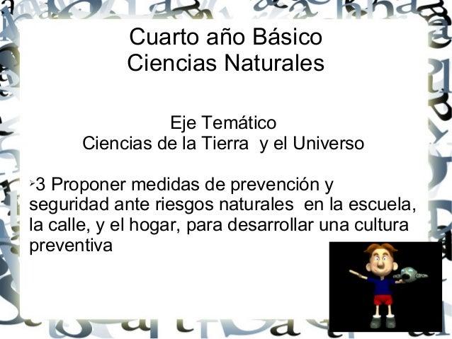 Cuarto año Básico            Ciencias Naturales                Eje Temático      Ciencias de la Tierra y el Universo➢3 Pro...