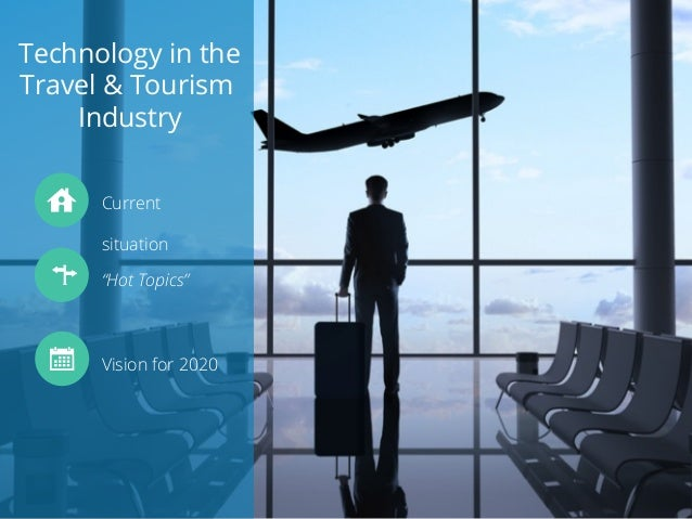 technological advances in travel and tourism In these precarious economic times, the hospitality industry composed of tourism and travel is facing a quintessential question technology has the great advantage that it allows tourism industries to replace expensive human labor with technological labor, thus not only reducing labor costs but also.