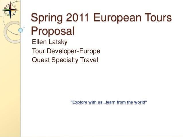 Spring 2011 European ToursProposalEllen LatskyTour Developer-EuropeQuest Specialty Travel