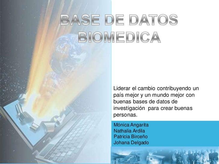 BASE DE DATOS BIOMEDICA<br />Liderar el cambio contribuyendo un país mejor y un mundo mejor con buenas bases de datos de i...