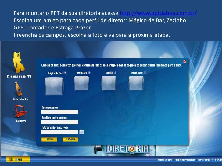 Para montar o PPT da sua diretoria acesse http://www.pptdaboa.com.br/<br />Escolha um amigo para cada perfil de diretor: M...