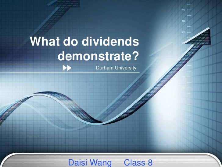 What do dividends demonstrate?<br />Durham University<br />Daisi Wang     Class 8<br />