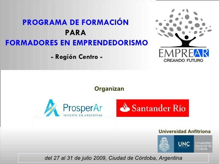 del 27 al 31 de julio 2009, Ciudad de Córdoba, Argentina Organizan Universidad Anfitriona PROGRAMA DE FORMACIÓN  PARA   FO...