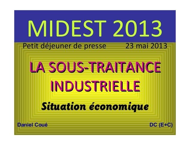 Petit déjeuner de presse 23 mai 2013LA SOUS-TRAITANCELA SOUS-TRAITANCEINDUSTRIELLEINDUSTRIELLESituation économiqueDaniel C...