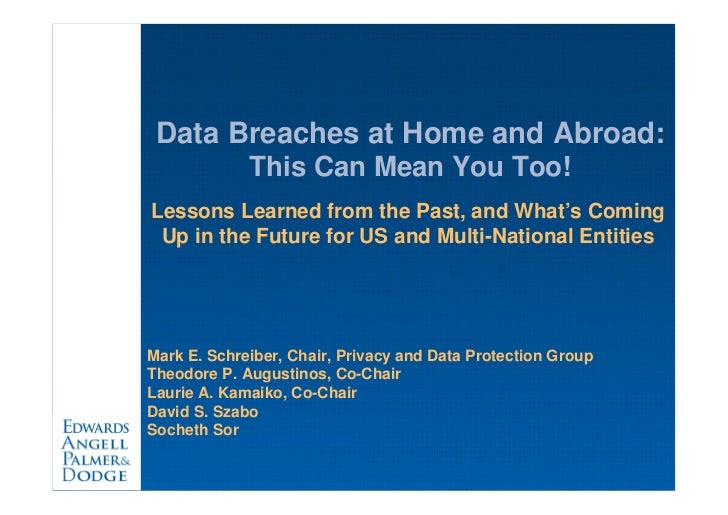 Data Breaches at Home and Abroad:             This Can Mean You Too!Lessons Learned from the Past, and What's Coming Up in...