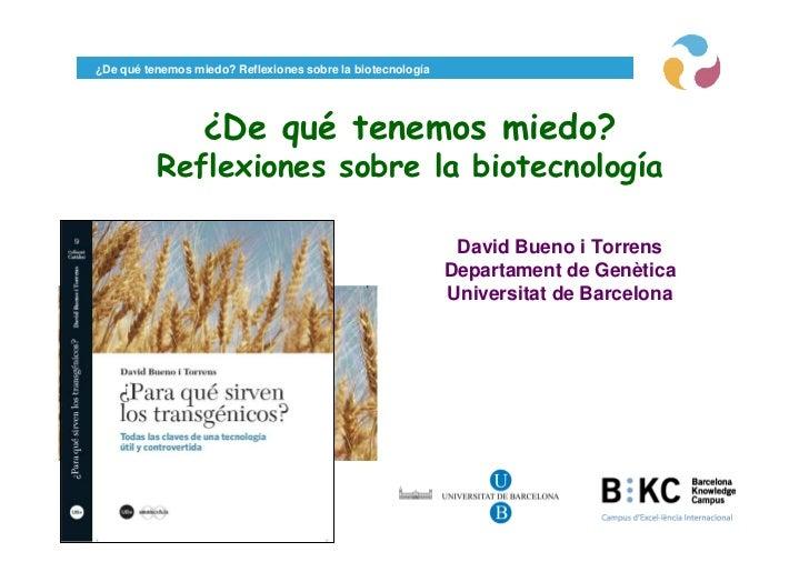 ¿De qué tenemos miedo? Reflexiones sobre la biotecnología                  ¿De qué tenemos miedo?          Reflexiones sob...