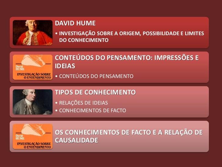 DAVID HUME• INVESTIGAÇÃO SOBRE A ORIGEM, POSSIBILIDADE E LIMITES  DO CONHECIMENTOCONTEÚDOS DO PENSAMENTO: IMPRESSÕES EIDEI...