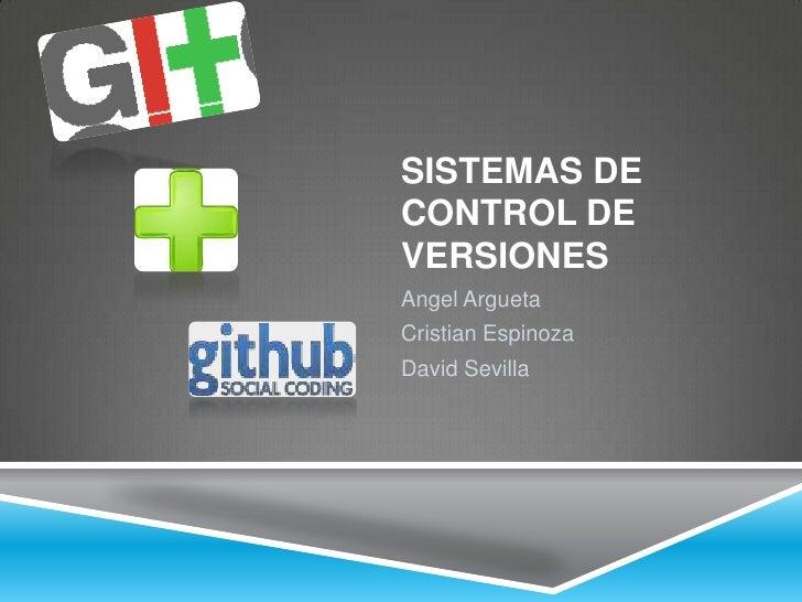 Sistemas de Control de Versiones<br />Angel Argueta<br />Cristian Espinoza <br />David Sevilla<br />