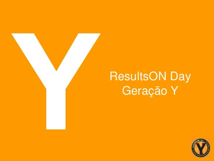 ResultsON Day  Geração Y<br />