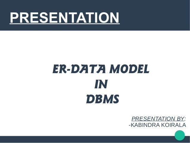 PRESENTATION ER-DATA MODEL IN DBMS PRESENTATION BY: -KABINDRA KOIRALA