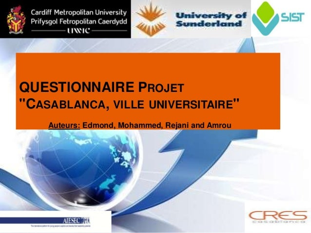 "QUESTIONNAIRE PROJET""CASABLANCA, VILLE UNIVERSITAIRE""    Auteurs: Edmond, Mohammed, Rejani and Amrou"