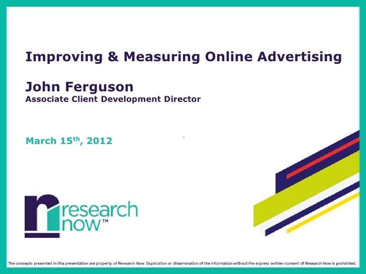 Improving & Measuring Online AdvertisingJohn FergusonAssociate Client Development DirectorMarch 15th, 2012