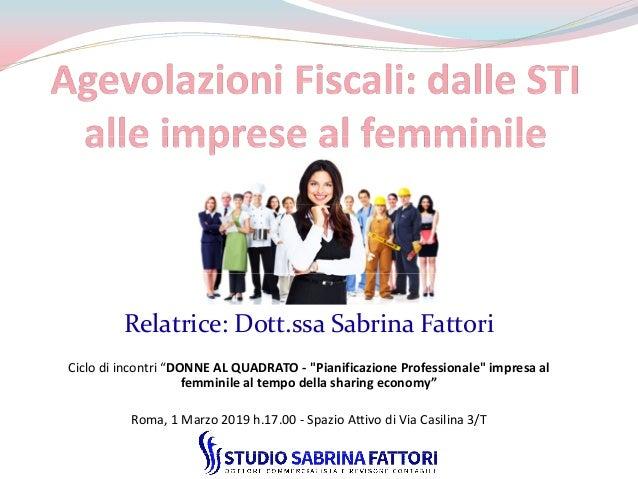 """Relatrice: Dott.ssa Sabrina Fattori Ciclo di incontri """"DONNE AL QUADRATO - """"Pianificazione Professionale"""" impresa al femmi..."""