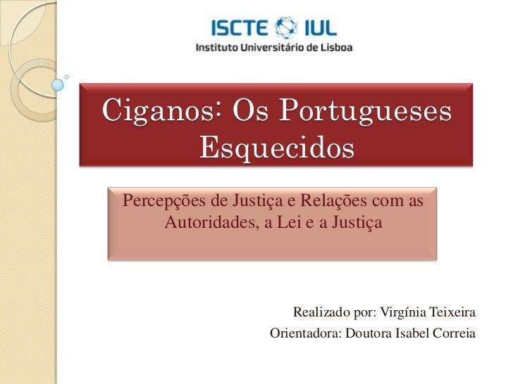 Ciganos: Os Portugueses      Esquecidos Percepções de Justiça e Relações com as      Autoridades, a Lei e a Justiça       ...