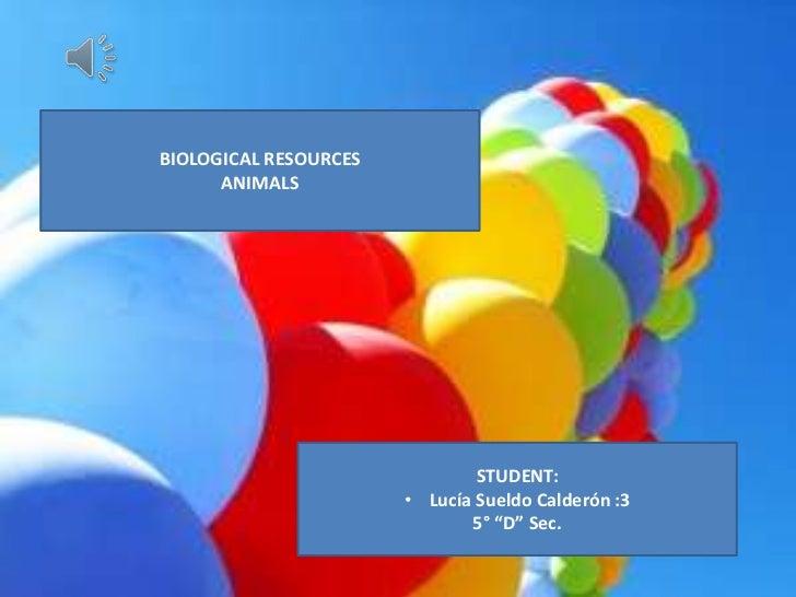 BIOLOGICAL RESOURCES      ANIMALS                               STUDENT:                       • Lucía Sueldo Calderón :3 ...