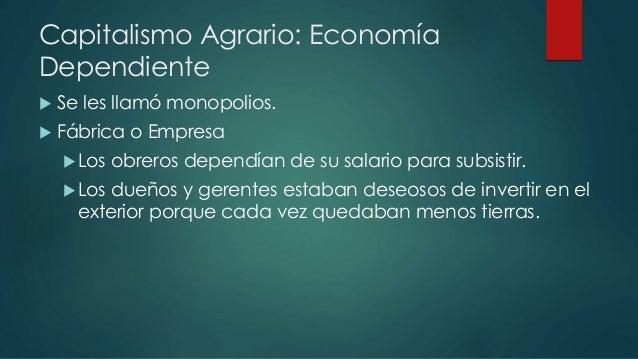 capitalismo agrario economia dependiente ¿por que los paises de america latina se incorporaron al sistema de economia internacional  que se llama el capitalismo dependiente y uno .