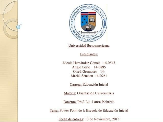 Universidad Iberoamericana Estudiantes: Nicole Hernández Gómez 14-0543 Angie Coste 14-0895 Gisell Germosen 14Mariel Sencio...