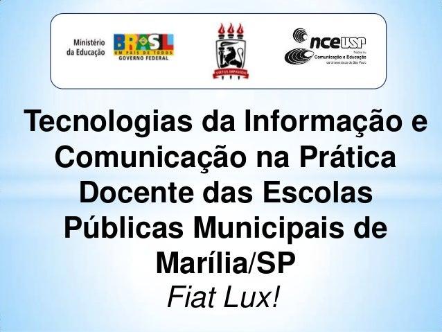 Tecnologias da Informação e  Comunicação na Prática   Docente das Escolas  Públicas Municipais de        Marília/SP       ...