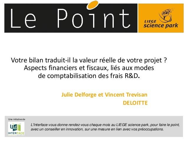 © 2014 Deloitte Fiduciaire1 Votre bilan traduit-il la valeur réelle de votre projet ? Aspects financiers et fiscaux, liés ...