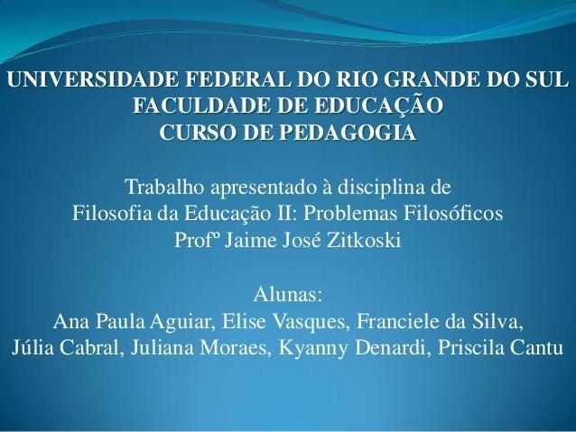 UNIVERSIDADE FEDERAL DO RIO GRANDE DO SUL         FACULDADE DE EDUCAÇÃO           CURSO DE PEDAGOGIA            Trabalho a...