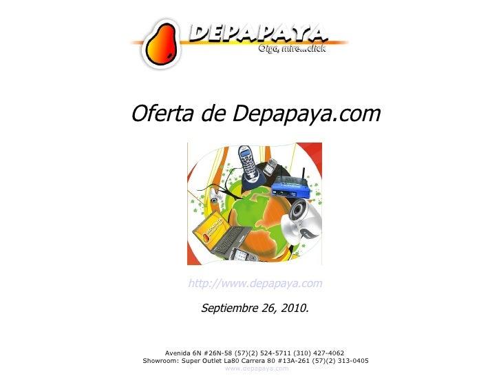 Oferta de Depapaya.com http://www.depapaya.com Septiembre 26, 2010.