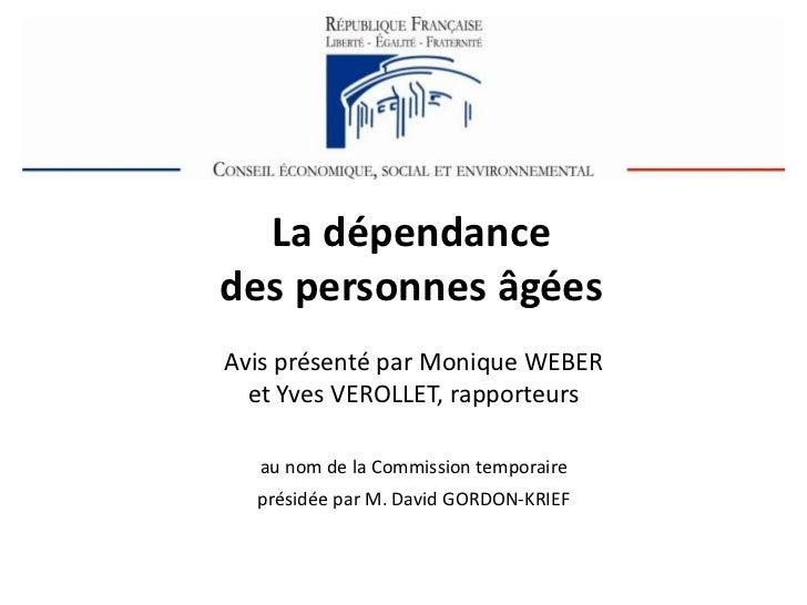 La dépendance des personnes âgées<br />Avis présenté par Monique WEBER et Yves VEROLLET, rapporteurs <br />au nom de la Co...