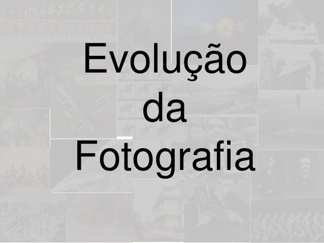Evolução da Fotografia