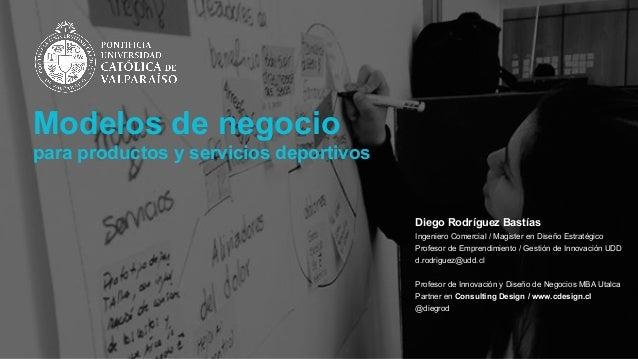 Diego Rodríguez Bastías Ingeniero Comercial / Magister en Diseño Estratégico Profesor de Emprendimiento / Gestión de Innov...