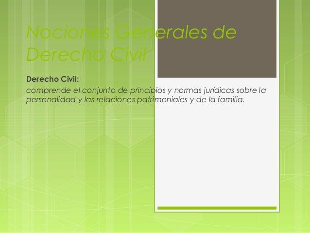 Nociones Generales deDerecho CivilDerecho Civil:comprende el conjunto de principios y normas jurídicas sobre lapersonalida...