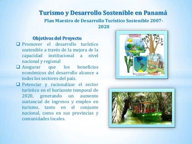 Turismo y Desarrollo Sostenible en Panamá Plan Maestro de Desarrollo Turístico Sostenible 20072020 Objetivos del Proyecto ...