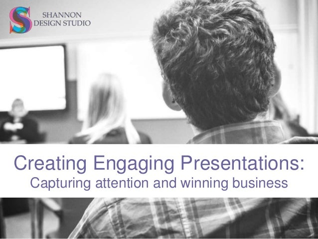Creating Engaging Presentations: Capturing attention and winning business